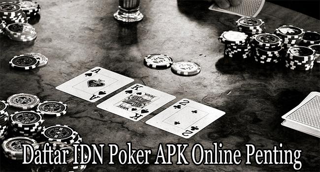 Daftar IDN Poker APK Online Penting Untuk Membaca Ulasan