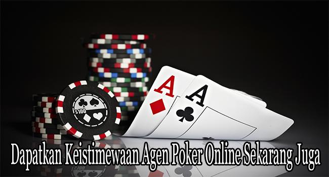 Dapatkan Keistimewaan Agen Poker Online Sekarang Juga