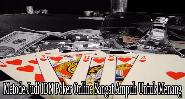 Metode Judi IDN Poker Online Sangat Ampuh Untuk Menang