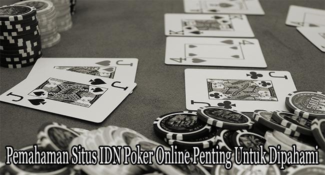 Pemahaman Situs IDN Poker Online Penting Untuk Dipahami